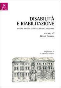 Disabilità e riabilitazione. Buone prassi a sostegno del welfare.