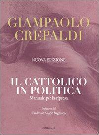 Il cattolico in politica. Manuale per la ripresa.