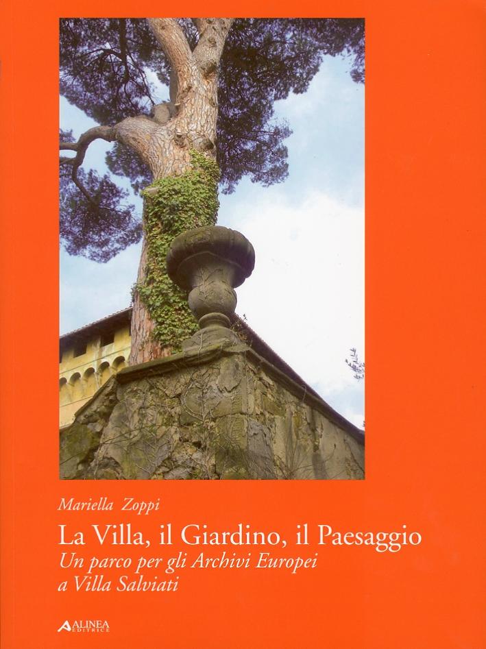 La Villa. Il Giardino. Il Paesaggio. Un parco per gli Archivi Europei a Villa Salviati