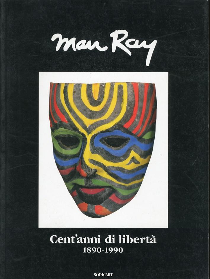 Man Ray. Cent'Anni di Libertà. 1890 - 1990.