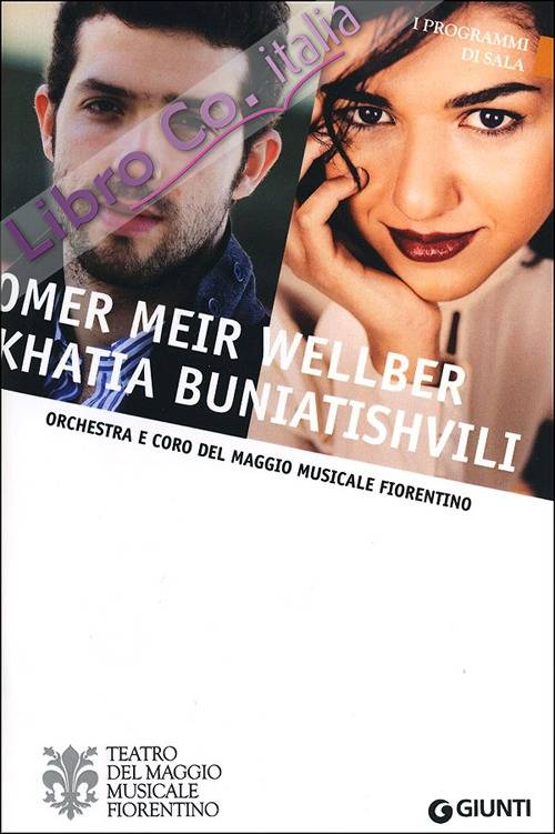Omer Meir Wellber, Khatia Buniatishvili. Orchestra e coro del Maggio Musicale Fiorentino.