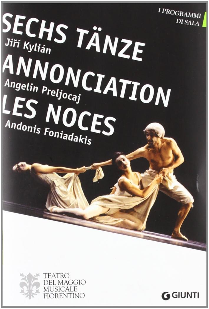 Sechs Tänze, Jirí Kylián. Annonciation, Angelin Preljocaj. Les Noces, Andonis Foniadakis. Ediz. multilingue.