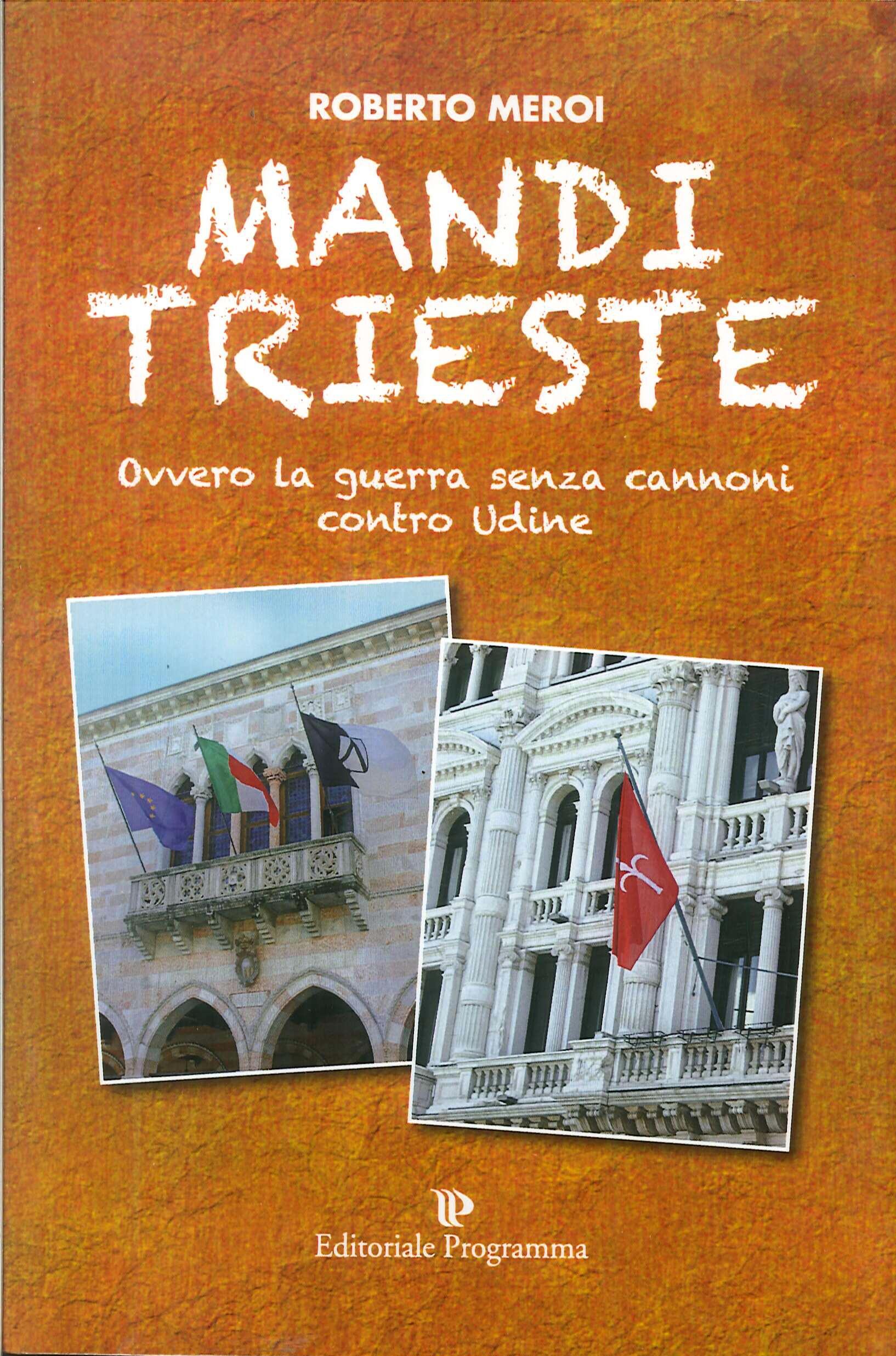 Mandi Trieste. Ovvero la Guerra Senza Cannoni Contro Udine