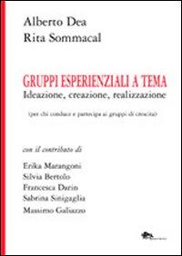 Gruppi esperienziali a tema. Ideazione, creazione, realizzazione (per chi conduce e partecipa ai gruppi di crescita)