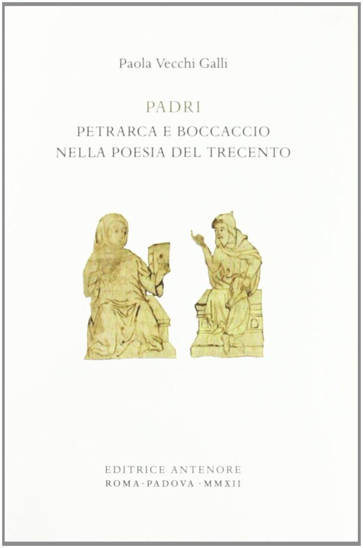 Padri. Petrarca e Boccaccio nella poesia del Trecento