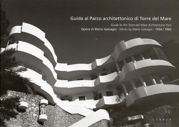 Guida al Parco Architettonico di Torre del Mare. Opere di Mario Galvagni 1954-1960. [Ed. Italiana e Inglese]