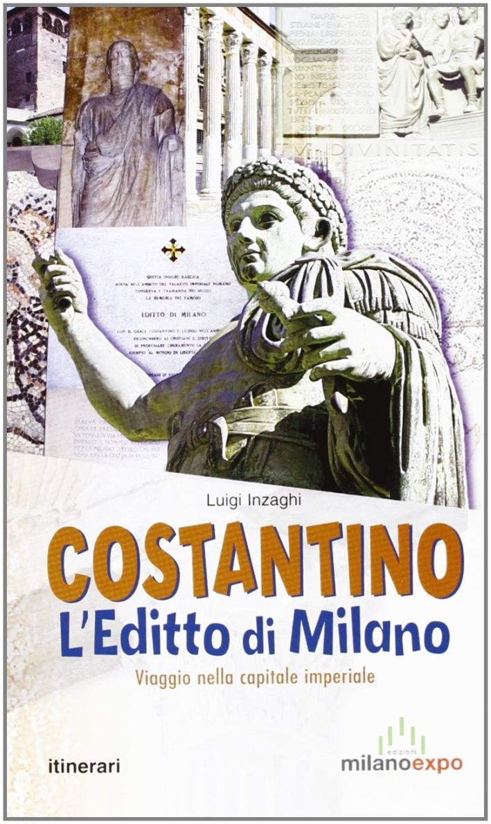 Costantino. L'Editto di Milano. Viaggio nella Capitale Imperiale