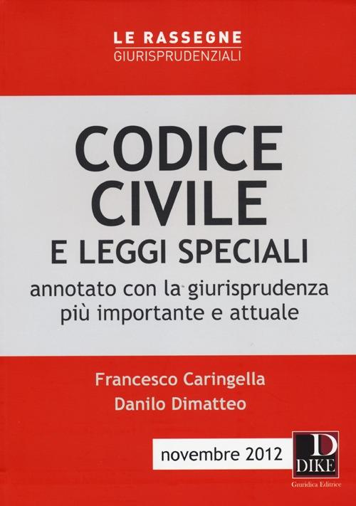 Codice civile e leggi speciali. Annotato con la giurisprudenza più importante e attuale
