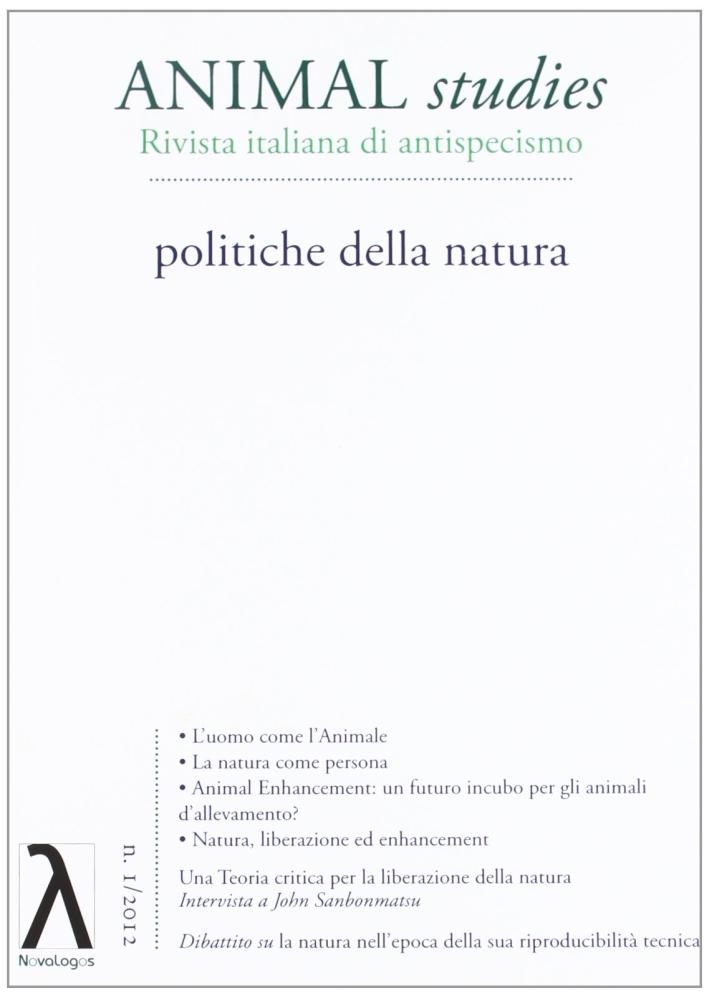 Animal studies. Rivista italiana di antispecismo. Vol. 1: Politiche della natura