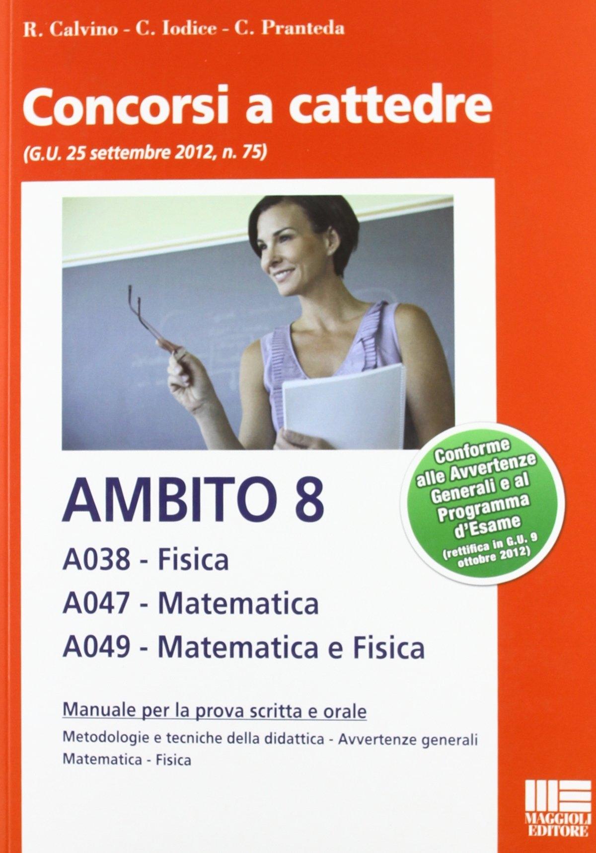 Concorsi a cattedere. Ambito 8. A038. Fisica. A047. Matematica. A049. Matematica e Fisica