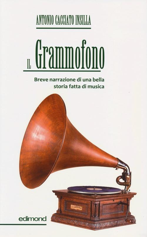 Il grammofono. Breve narrazione di una bella storia fatta di musica