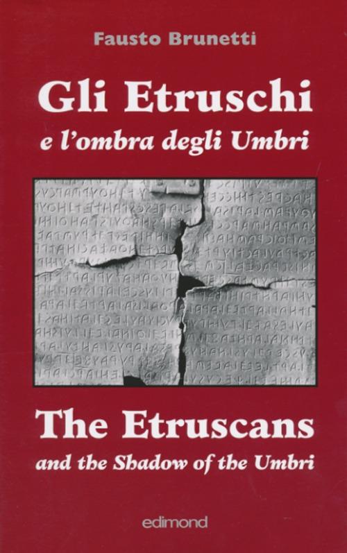 Gli etruschi e l'ombra degli umbri. Antiche teorie per questioni nuove. [Ed. italiana e inglese]