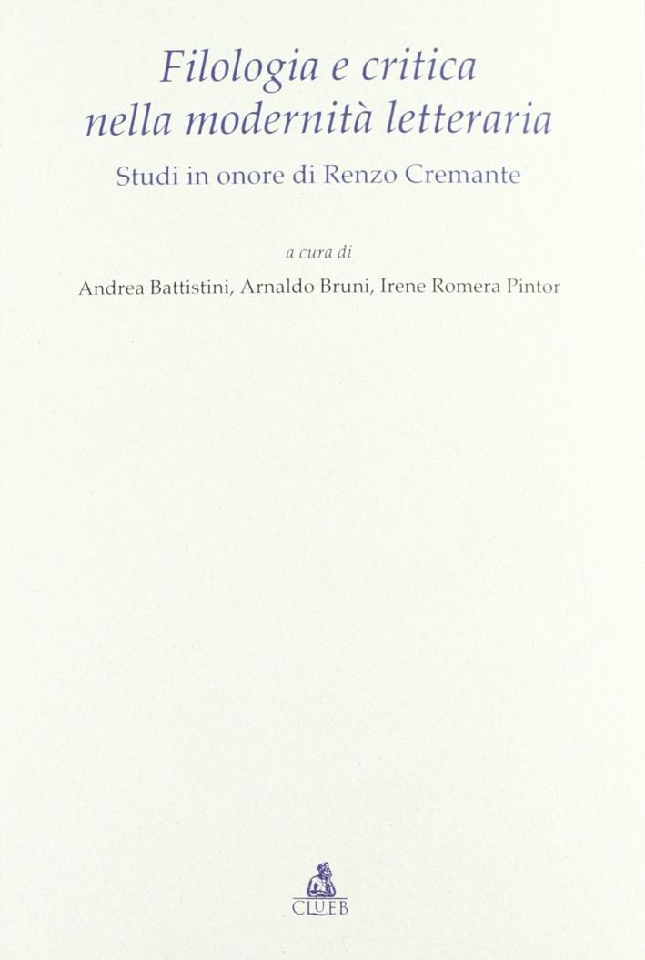 Filologia e critica nella modernità letteraria. Studi in onore di Renzo Cremante
