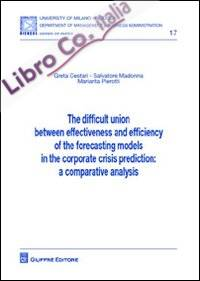 The Difficult Union Between Effectiveness and Efficiency of the Forecasting Models in the Corporate Crisis Prediction. A Comparative Analysis.