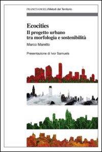 Ecocities. Il Progetto Urbano tra Morfologia e Sostenibilità.
