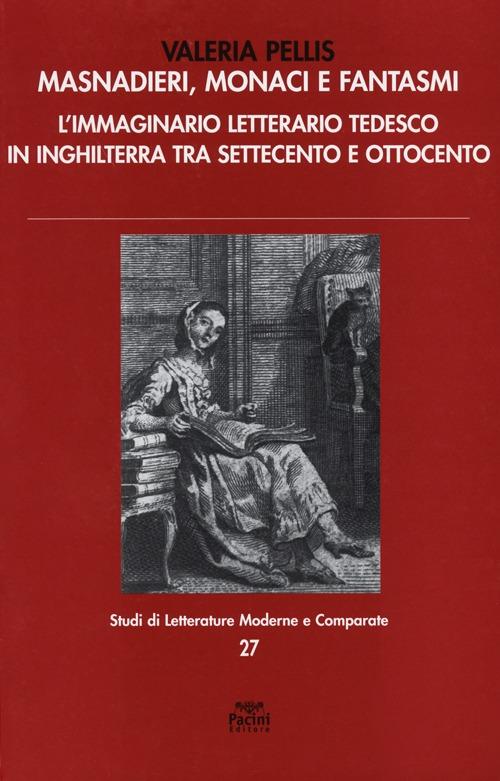 Masnadieri, monaci e fantasmi. L'immaginario letterario tedesco in Inghilterra tra Settecento e Ottocento.