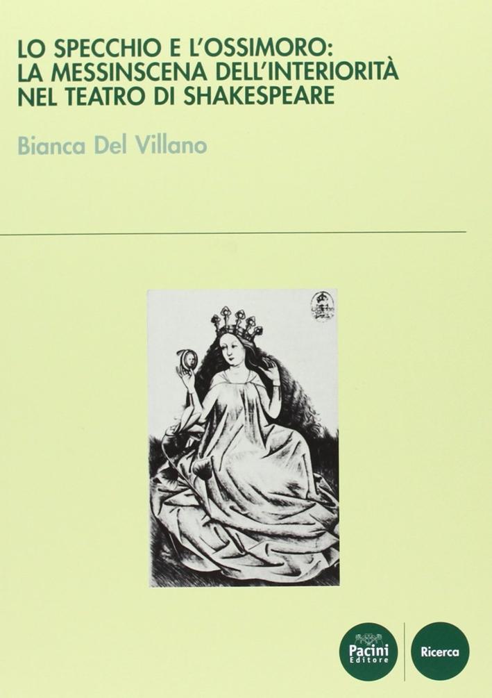 Lo specchio e l'ossimoro: la messinscena dell'interiorità nel teatro di Shakespeare.