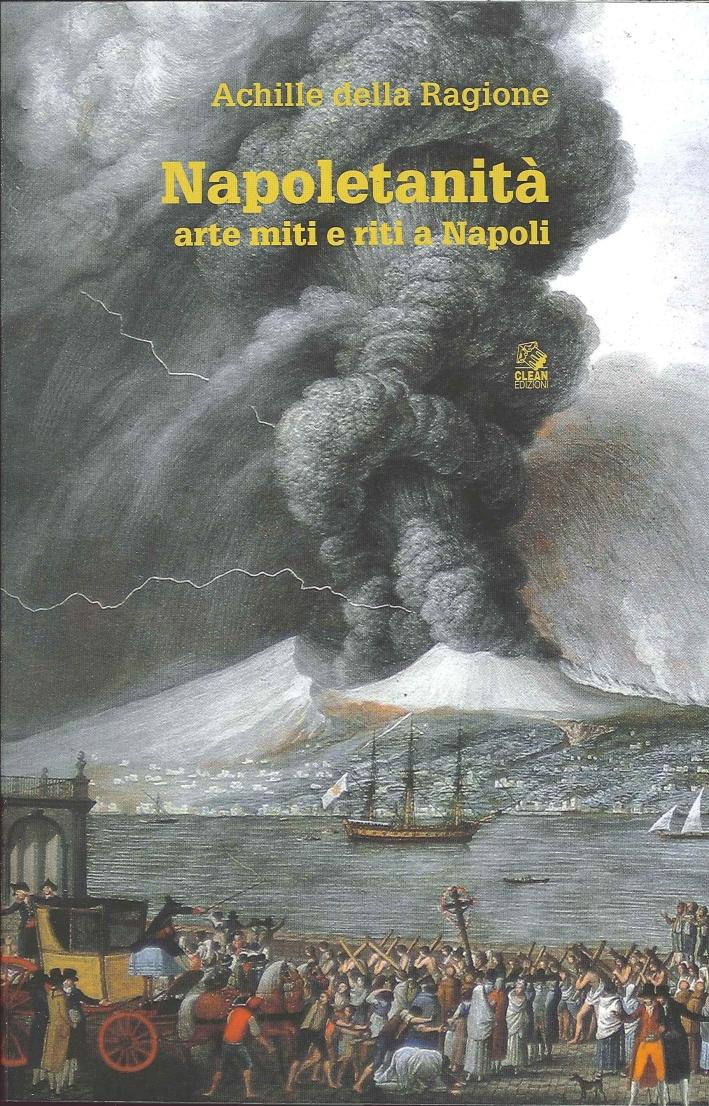 Napoletanità. Miti riti e arte a Napoli.
