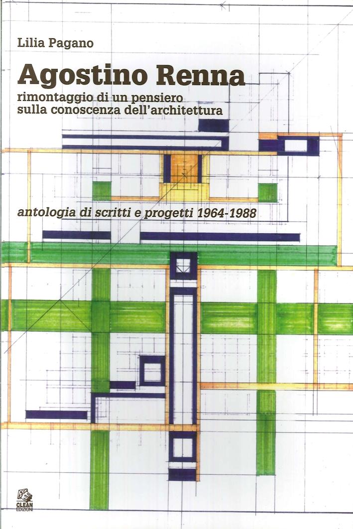 Agostino Renna. Rimontaggio di un Pensiero sulla Conoscenza dell'Architettura. Antologia di Scritti e Progetti 19641988.