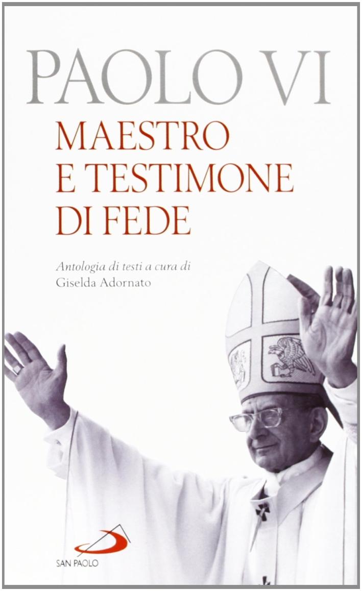 Paolo VI. Maestro e testimone di fede. Antologia di testi.