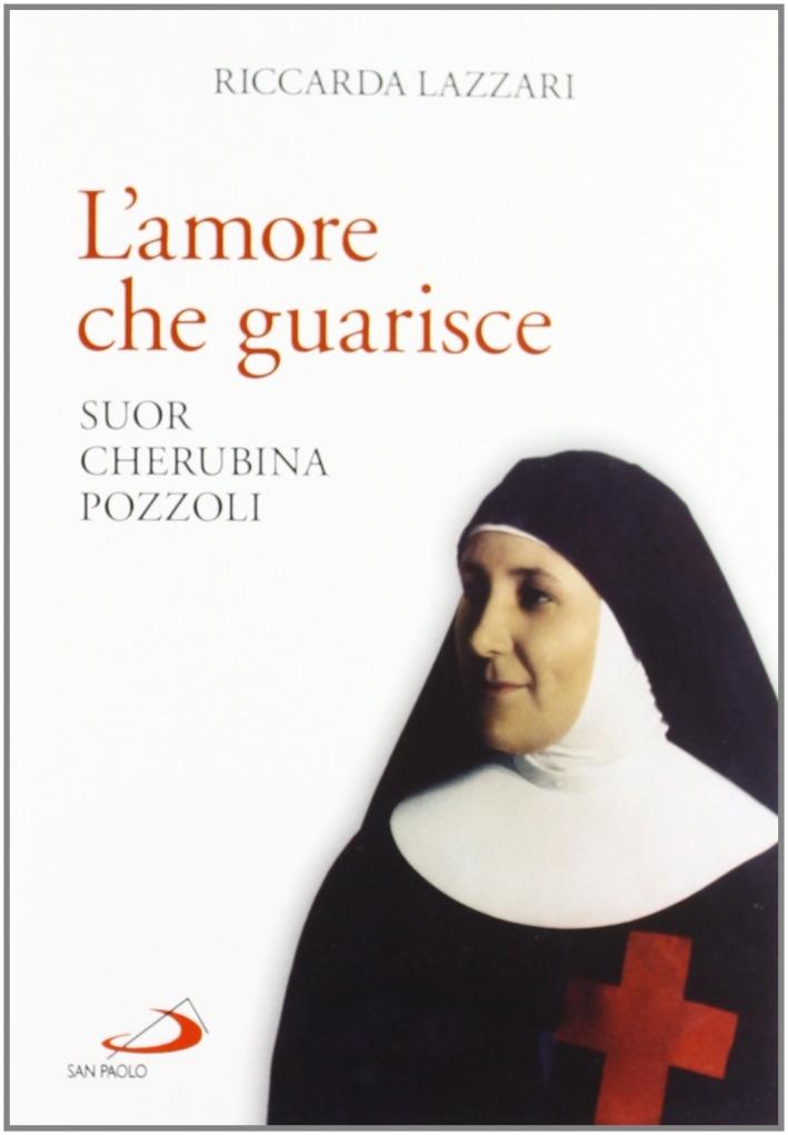 L'amore che guarisce. Suor Cherubina Pozzoli.