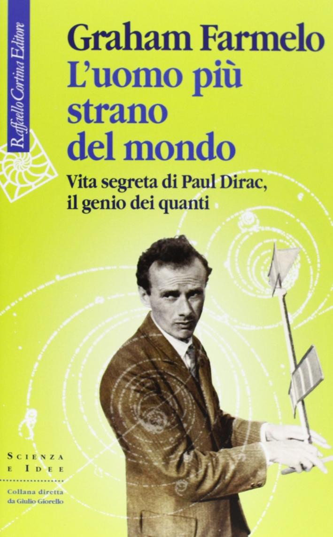 L'uomo più strano del mondo. Vita segreta di Paul Dirac, il genio dei quanti.