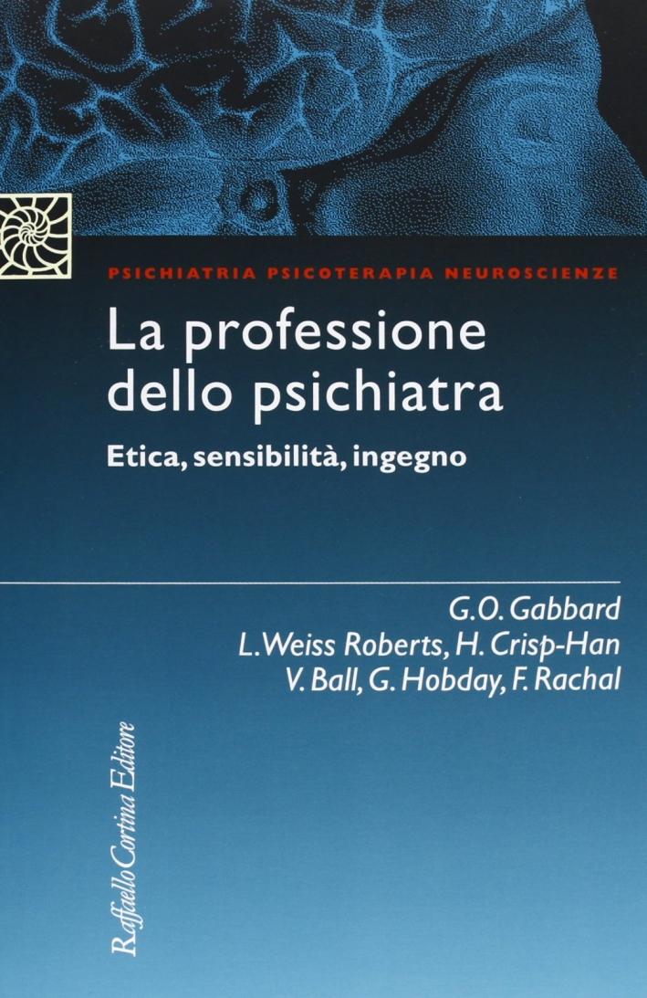 La professione dello psichiatra. Etica, sensibilità, ingegno.