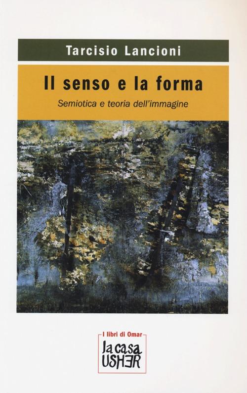 Il senso e la forma. Semiotica e teoria dell'immagine.
