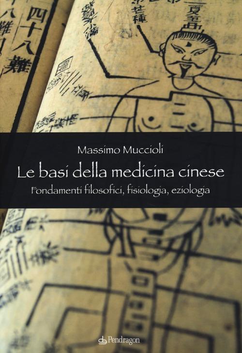 Le Basi della medicina cinese. Fondamenti filosofici, fisiologia, eziologia.
