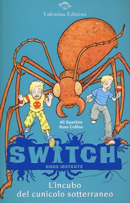 L'incubo del cunicolo sotterraneo. Switch. Siero mutante. Vol. 4.