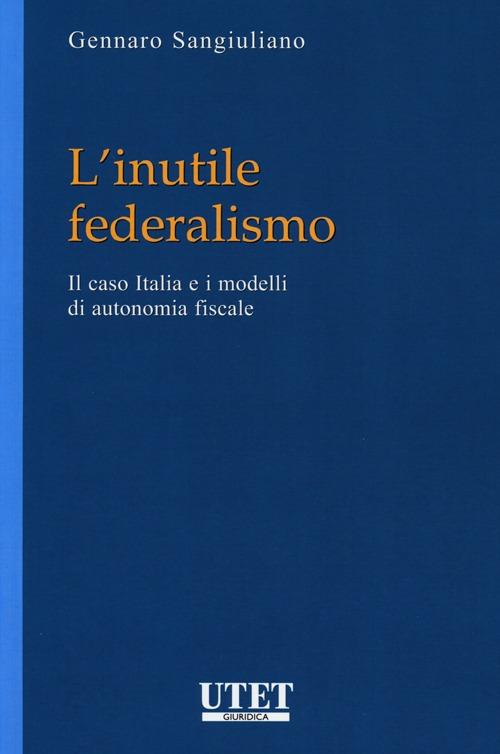 L'inutile federalismo. Il caso Italia e i modelli di autonomia fiscale.