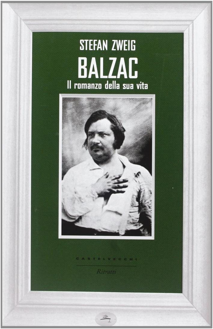 Balzac. Il romanzo della sua vita