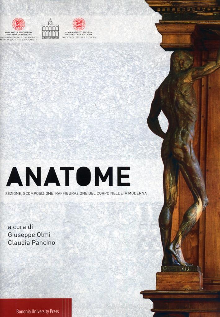 Anatome. Sezione, Scomposizione, Raffigurazione del Corpo nell'età Moderna