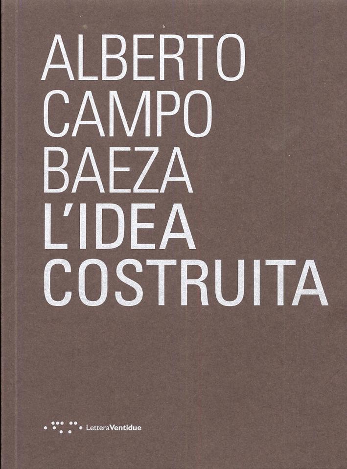 Alberto Campo Baeza. L'idea costruita
