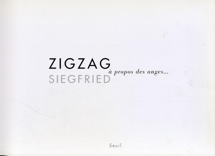 Zigzaf Siegfried. À Propos des Anges...