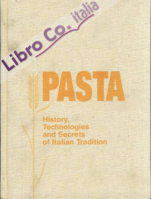 Pasta. History, Technologies and Secrets of Italian Tradition
