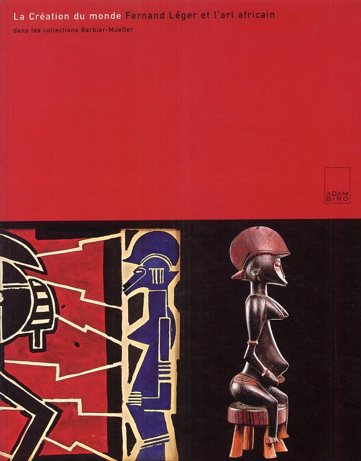 La creation du monde: Fernand Leger et l'art africain dans les collections Barbier-Mueller
