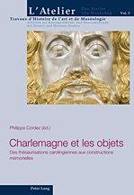Charlemagne et les Objets. Des Thésaurisations Carolingiennes Aux Constructions Mémorielles