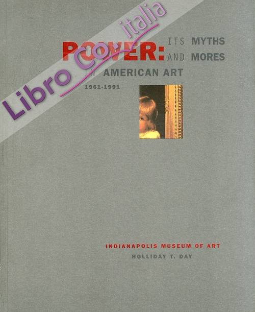 Power. Its Myths and Mores in American Art. 1961 - 1991