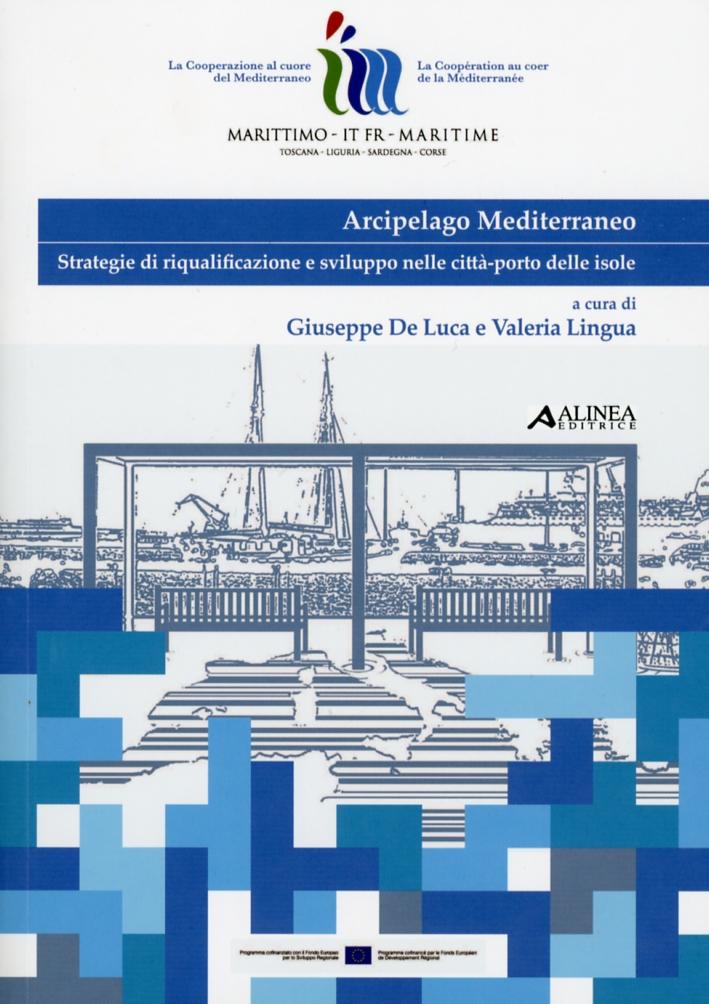 Arcipelago Mediterraneo. Strategie di riqualificazione e sviluppo nelle città-porto delle isole