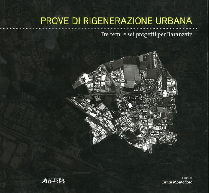 Prove di rigenerazione Urbana. Tre temi e sei progetti per Baranzate