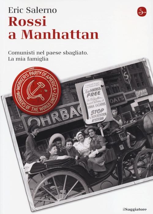 Rossi a Manhattan. Comunisti nel paese sbagliato. La mia famiglia