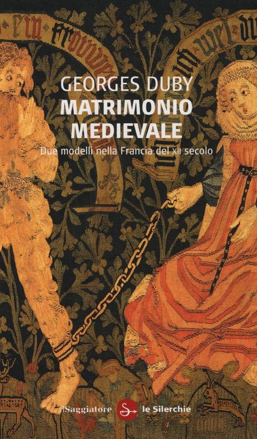 Matrimonio medievale. Due modelli nella Francia del XII secolo