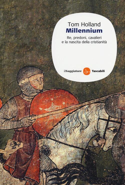 Millennium. Re, predoni, cavalieri e la nascita della cristianità