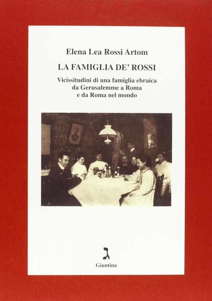 La famiglia De' Rossi. Vicissitudini di una famiglia ebraica da Gerusalemme a Roma e da Roma nel mondo