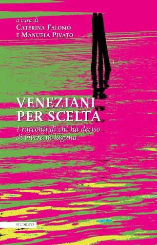 Veneziani per scelta. I racconti di chi ha deciso di vivere in laguna.