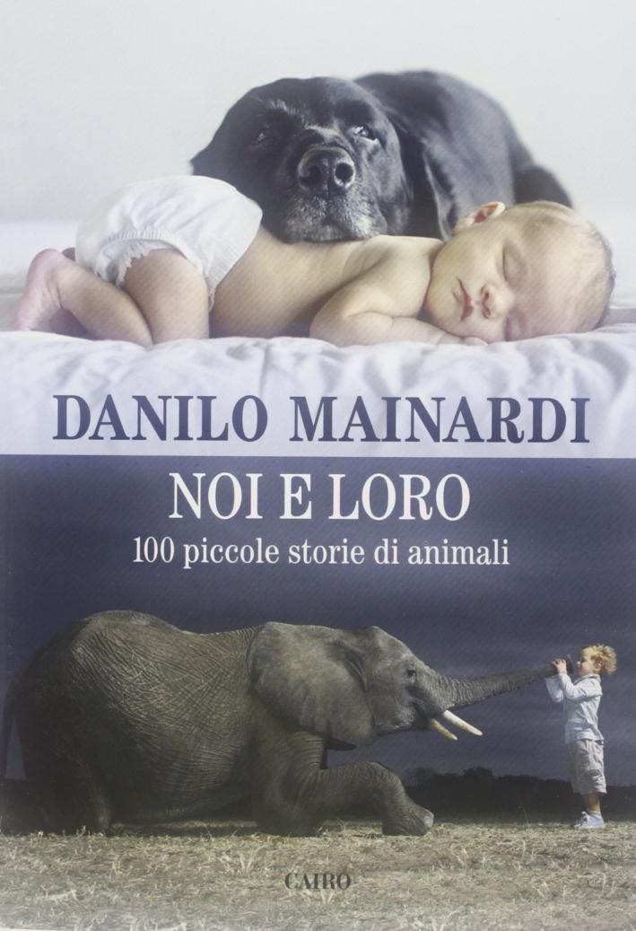 Noi e loro. 100 piccole storie di animali.