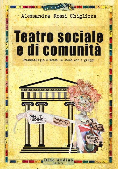 Teatro sociale e di comunità. Drammaturgia e messa in scena con i gruppi