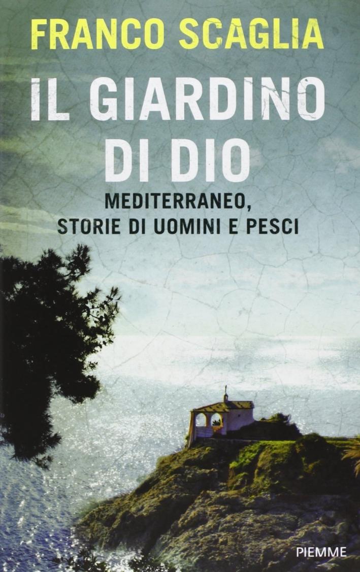 Il giardino di Dio. Mediterraneo, storie di uomini e pesci.