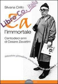 Za L'Immortale. Centodieci Anni di Cesare Zavattini.